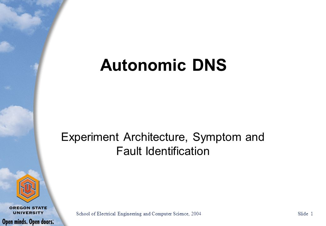 School of Electrical Engineering and Computer Science, 2004 Slide 1 Autonomic DNS Experiment Architecture, Symptom and Fault Identification