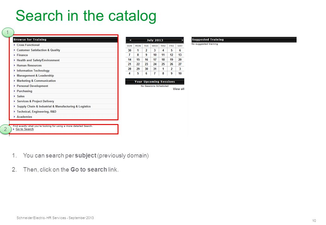 Schneider Electric 10 - HR Services - September 2013 Search in the catalog 1.You can search per subject (previously domain) 2.Then, click on the Go to