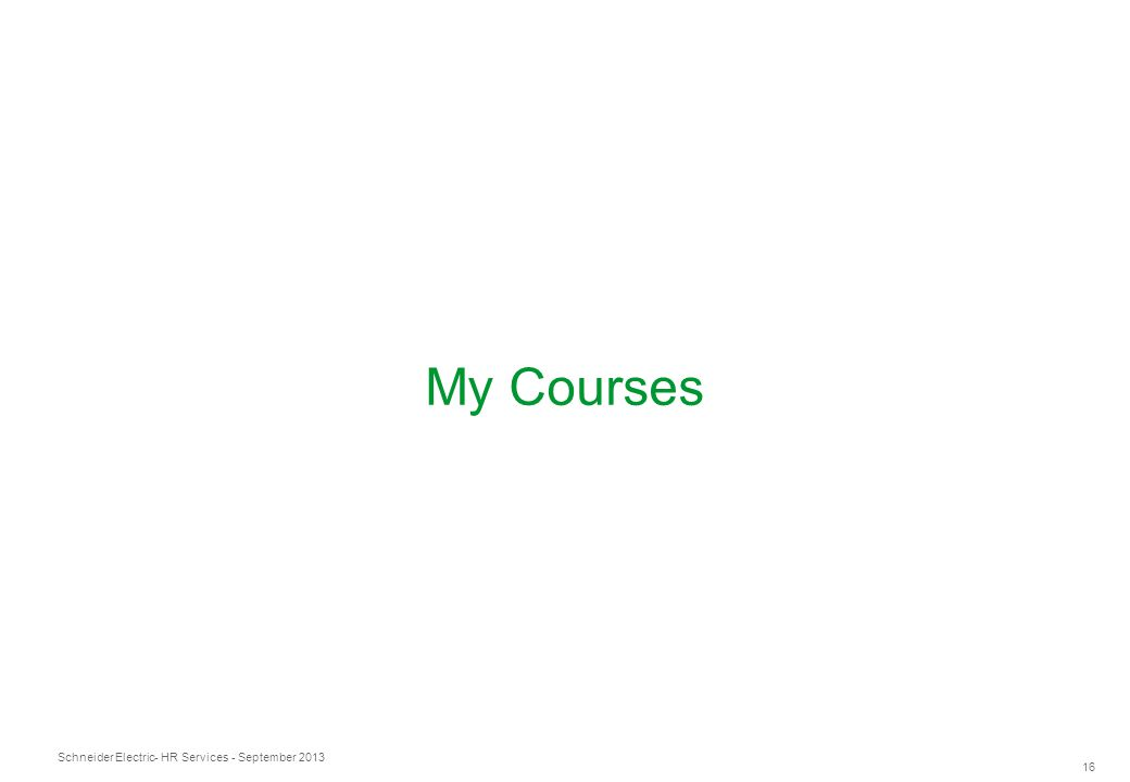 Schneider Electric 16 - HR Services - September 2013 My Courses