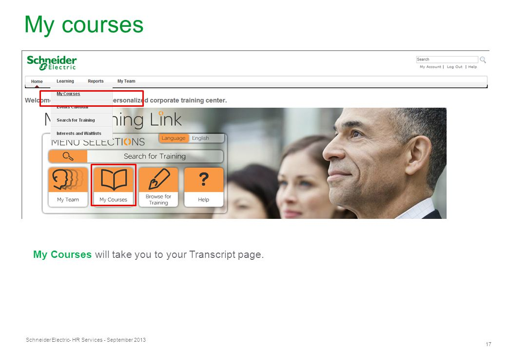Schneider Electric 17 - HR Services - September 2013 My courses My Courses will take you to your Transcript page.