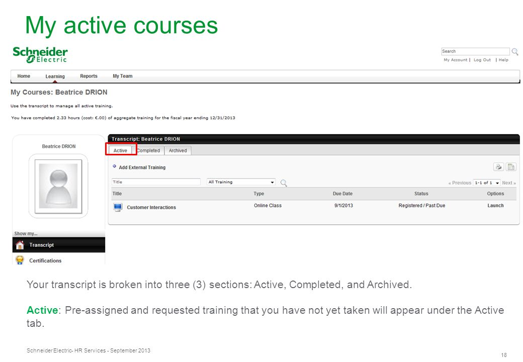 Schneider Electric 18 - HR Services - September 2013 My active courses Your transcript is broken into three (3) sections: Active, Completed, and Archi