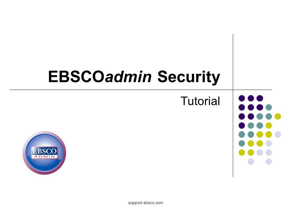 support.ebsco.com EBSCOadmin Security Tutorial