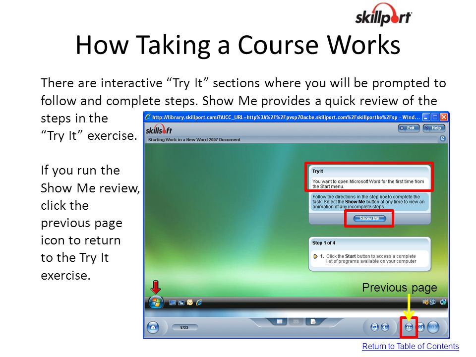 """How Taking a Course Works There are interactive """"Try It"""" sections where you will be prompted to follow and complete steps. Show Me provides a quick re"""
