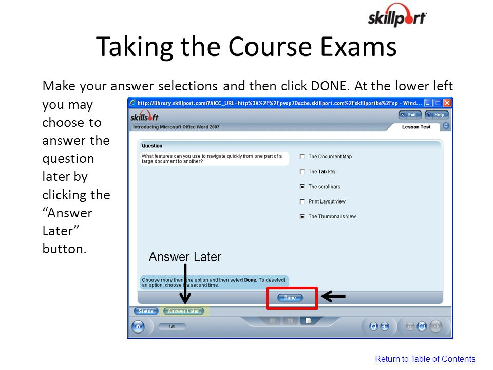 Taking the Course Exams Make your answer selections and then click DONE. At the lower left you may choose to answer the question later by clicking the