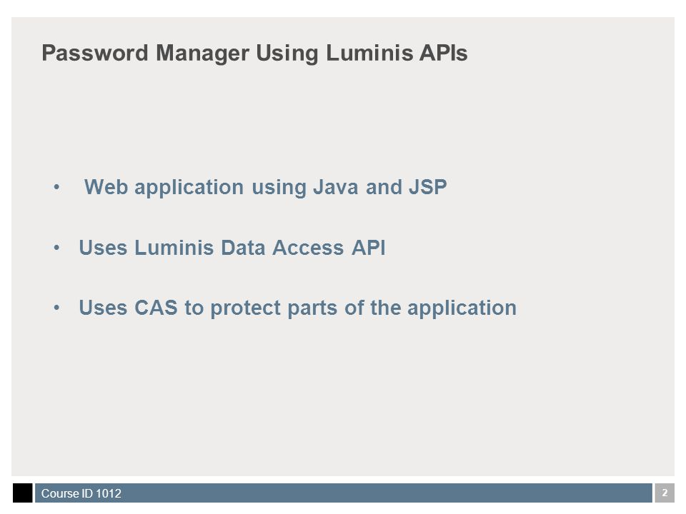 2 Password Manager Using Luminis APIs Web application using Java and JSP Uses Luminis Data Access API Uses CAS to protect parts of the application