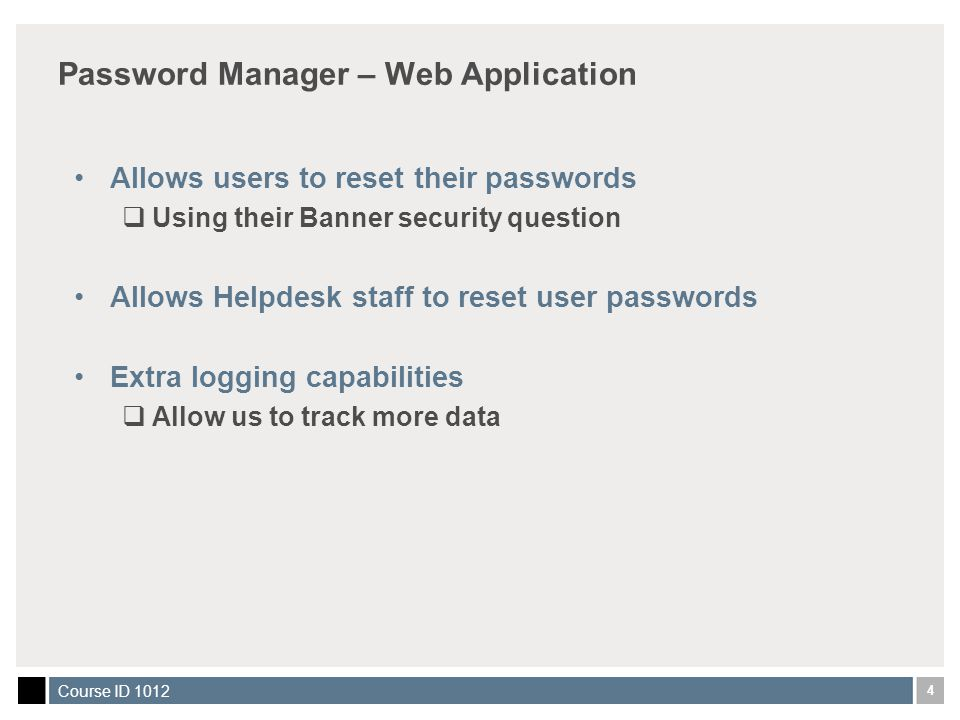 4 Course ID 1012 Password Manager – Web Application Allows users to reset their passwords  Using their Banner security question Allows Helpdesk staff