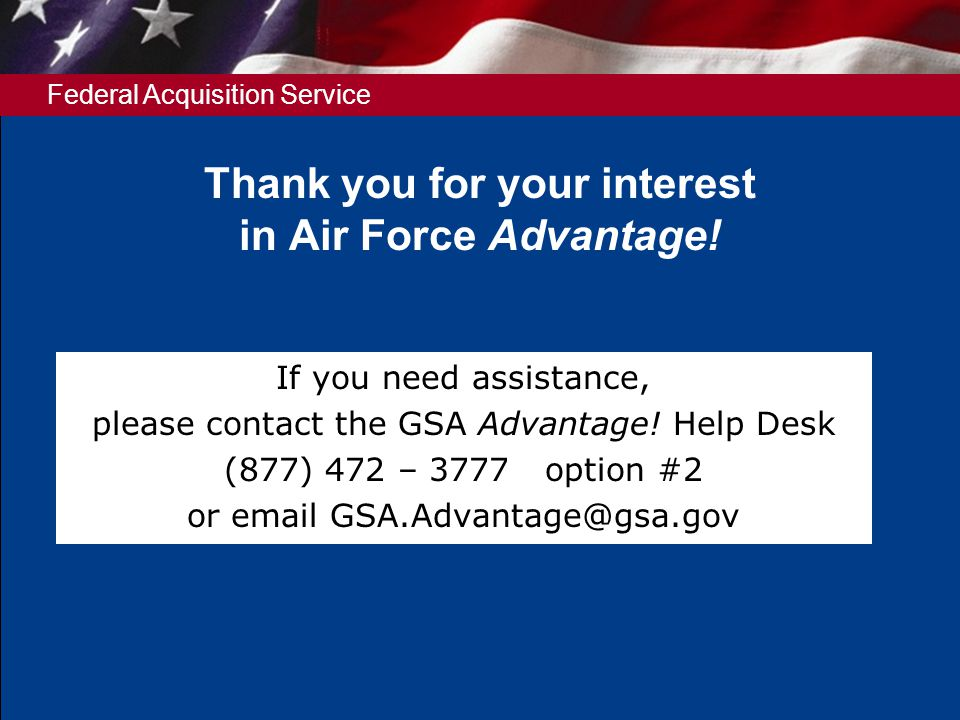 Federal Acquisition Service If you need assistance, please contact the GSA Advantage.