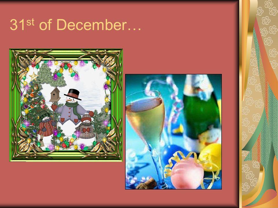 31 st of December…