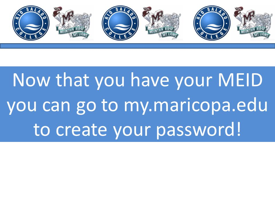 Now that you have your MEID you can go to my.maricopa.edu to create your password!