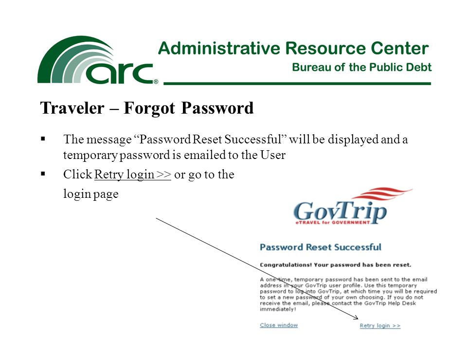  The message Password Reset Successful will be displayed and a temporary password is emailed to the User  Click Retry login >> or go to the login page Traveler – Forgot Password