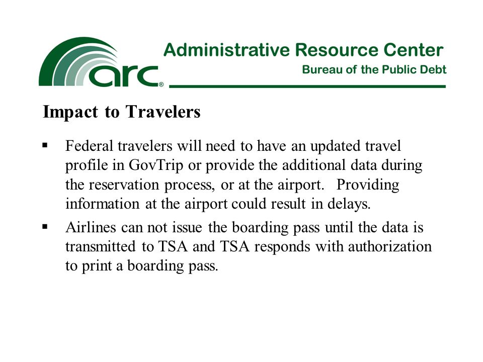  Federal travelers will need to have an updated travel profile in GovTrip or provide the additional data during the reservation process, or at the airport.