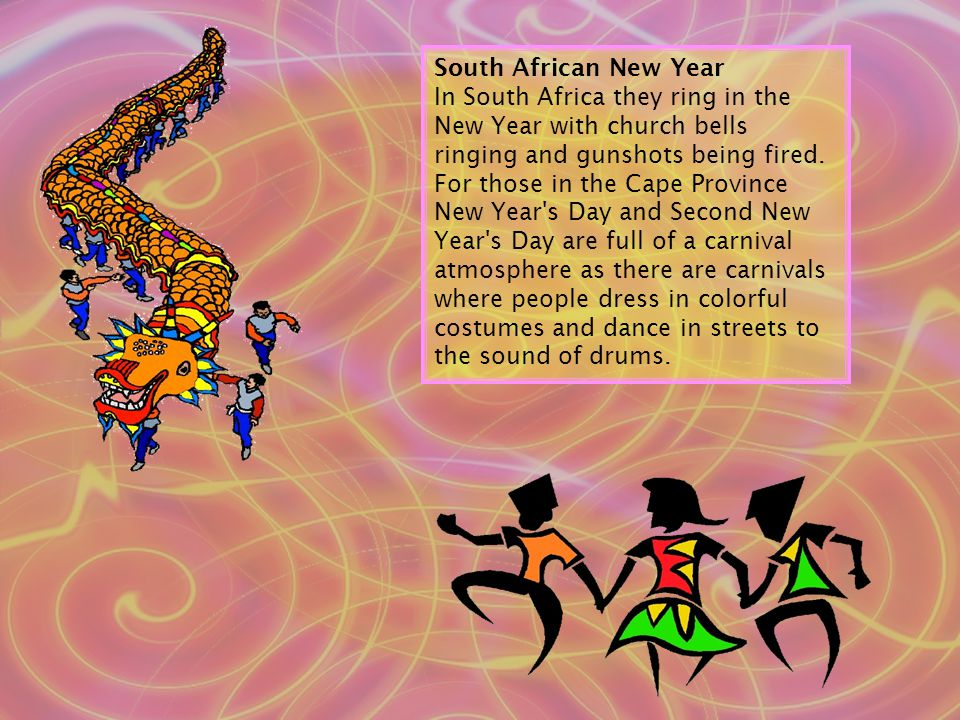 South African New Year In South Africa they ring in the New Year with church bells ringing and gunshots being fired.