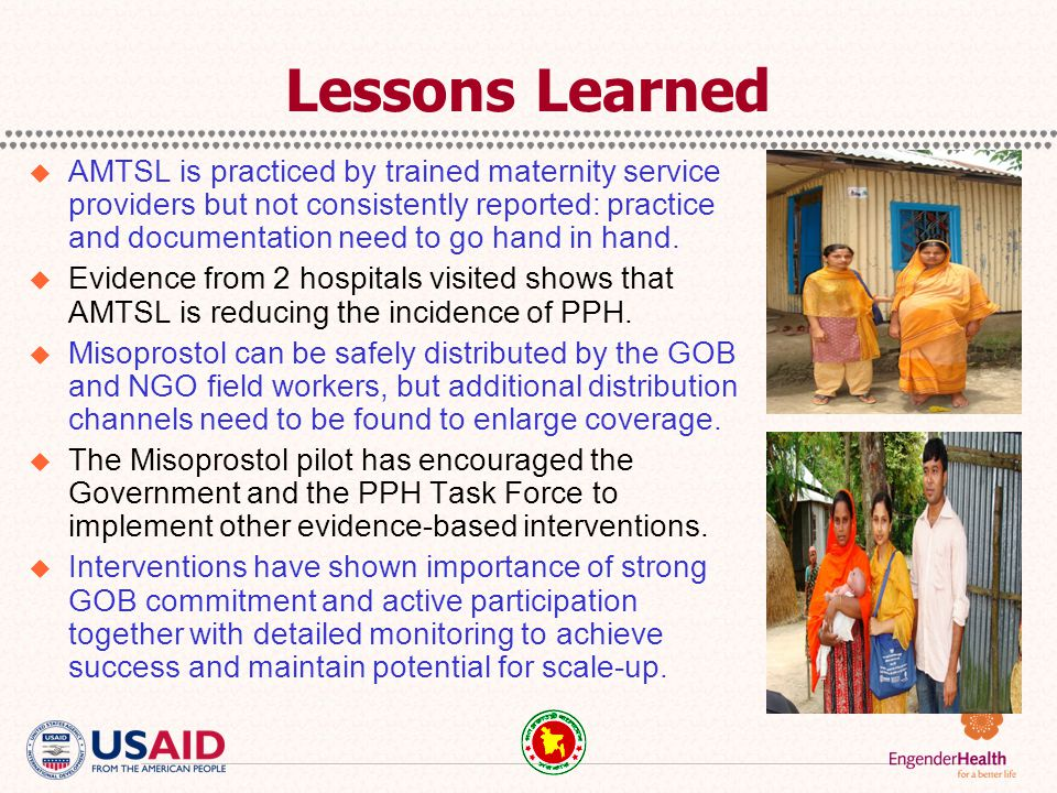 Lessons Learned  AMTSL is practiced by trained maternity service providers but not consistently reported: practice and documentation need to go hand in hand.
