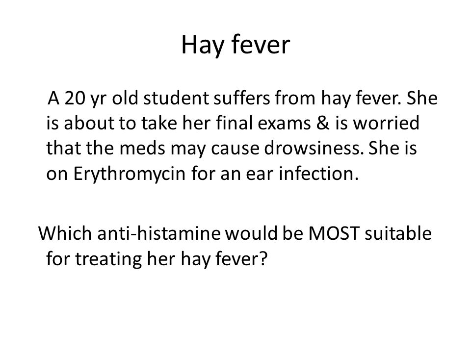 Hay fever A 20 yr old student suffers from hay fever.