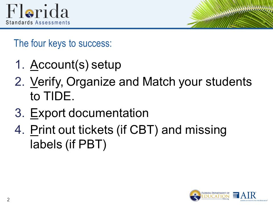 1.Account(s) setup 2.Verify, Organize and Match your students to TIDE. 3.Export documentation 4.Print out tickets (if CBT) and missing labels (if PBT)