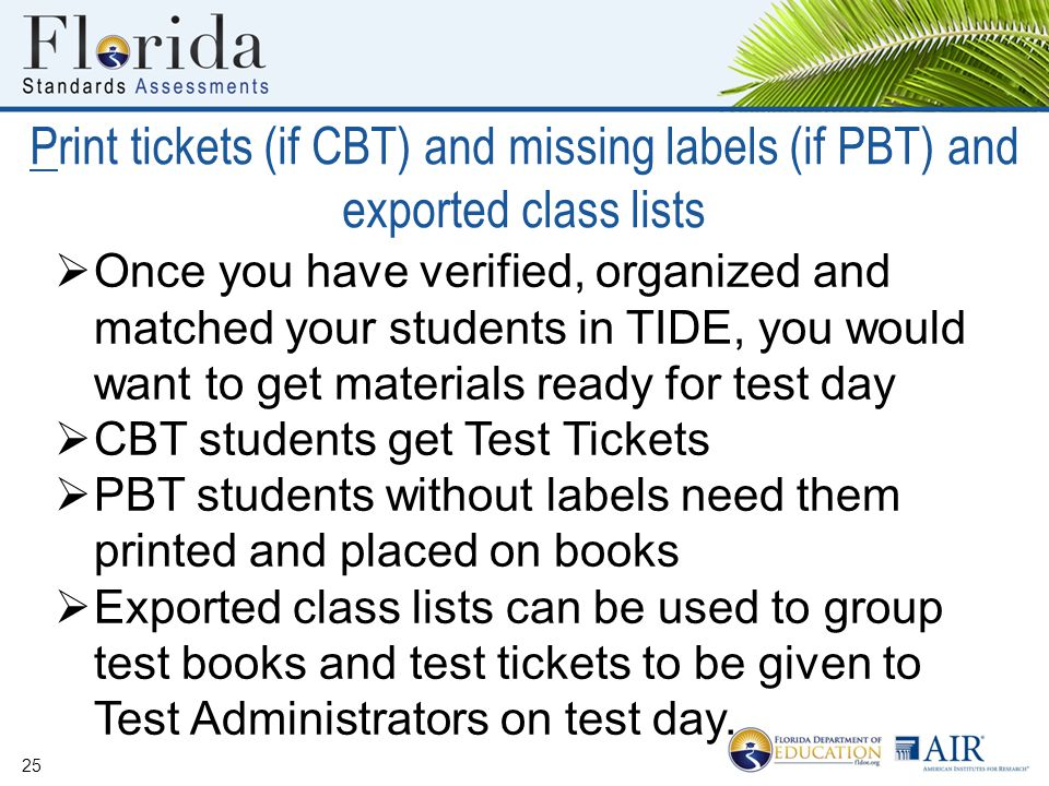 Print tickets (if CBT) and missing labels (if PBT) and exported class lists 25  Once you have verified, organized and matched your students in TIDE,