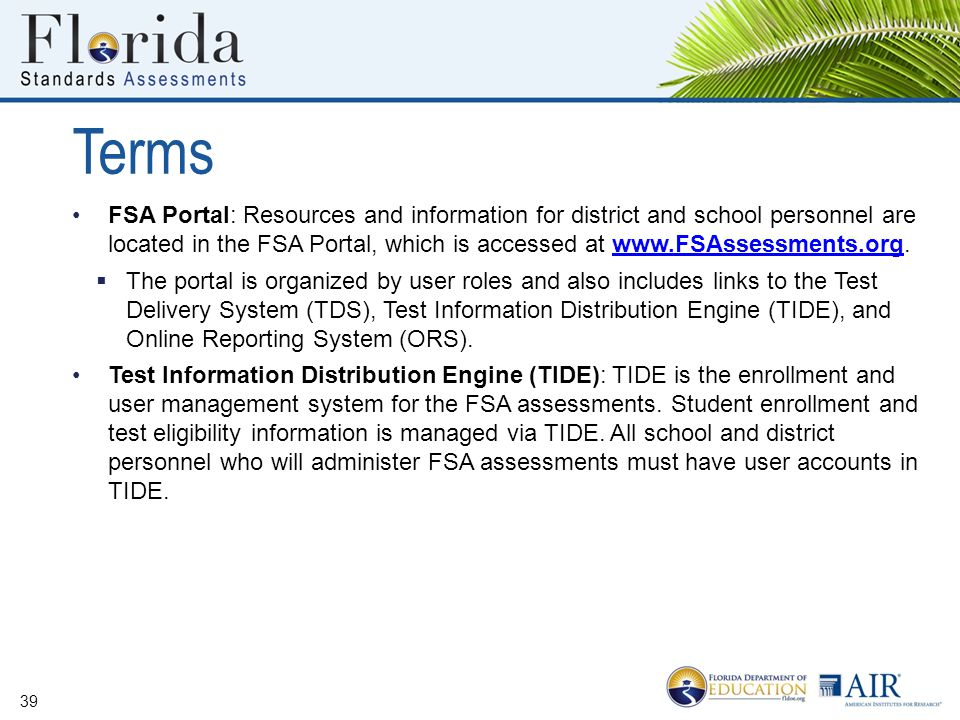 Terms FSA Portal: Resources and information for district and school personnel are located in the FSA Portal, which is accessed at www.FSAssessments.or