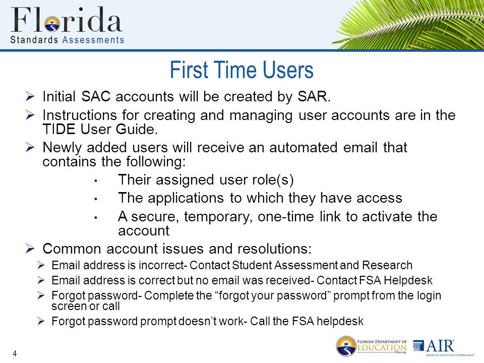 First Time Users  Initial SAC accounts will be created by SAR.  Instructions for creating and managing user accounts are in the TIDE User Guide.  N
