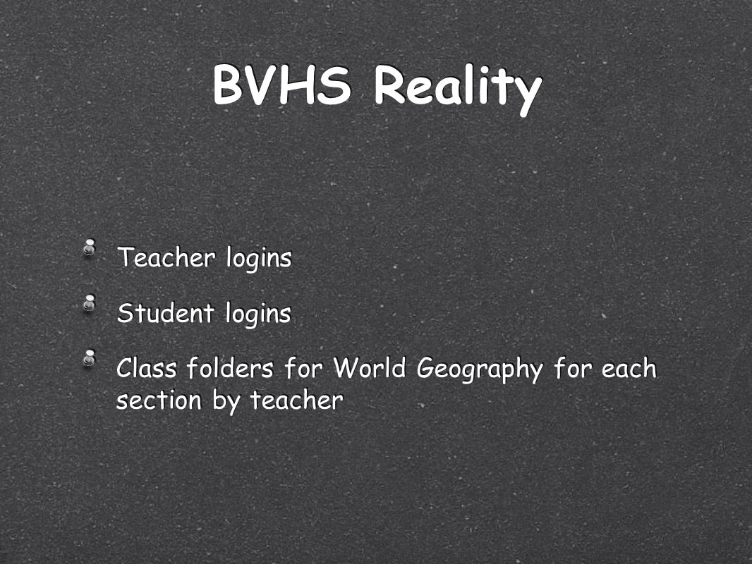 BVHS Reality Teacher logins Student logins Class folders for World Geography for each section by teacher Teacher logins Student logins Class folders for World Geography for each section by teacher