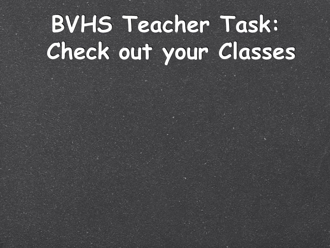 BVHS Teacher Task: Check out your Classes