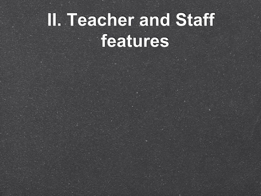 II. Teacher and Staff features