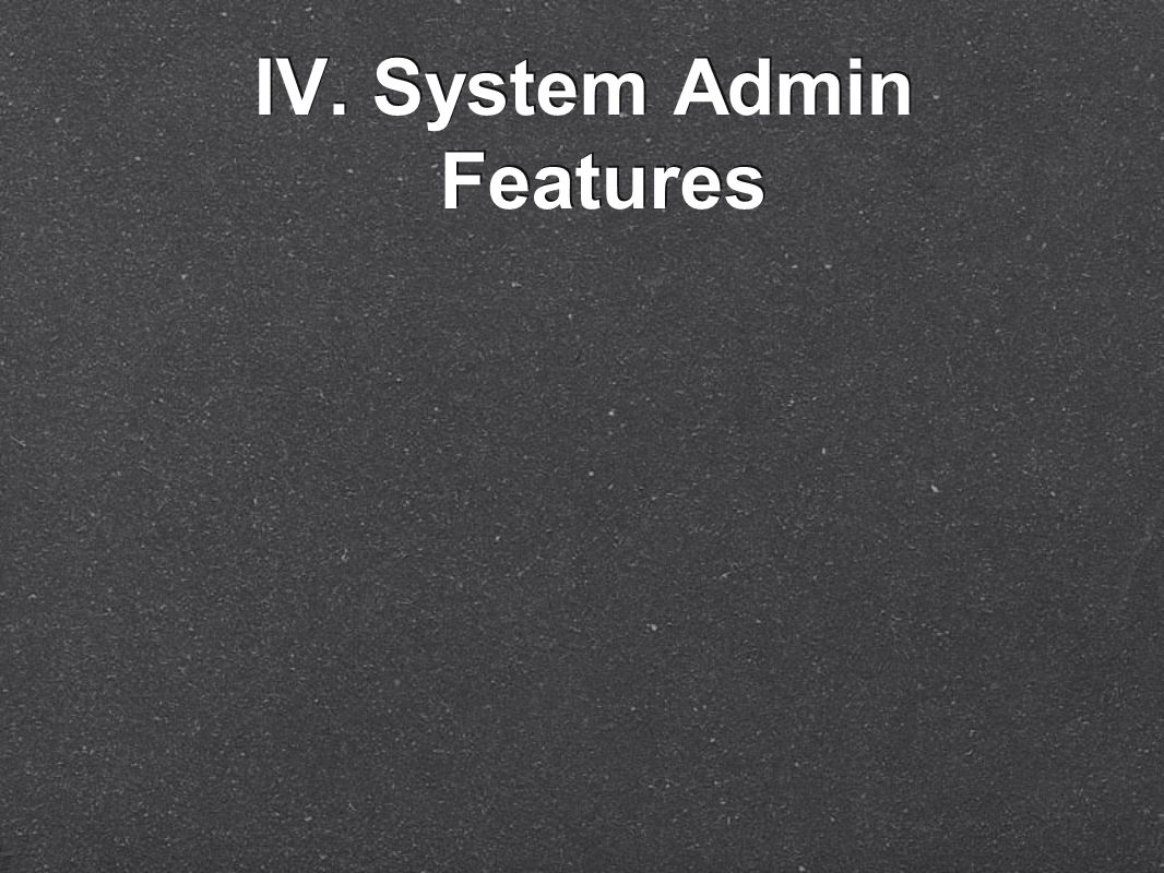 IV. System Admin Features