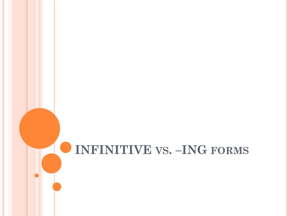 INFINITIVE VS. –ING FORMS
