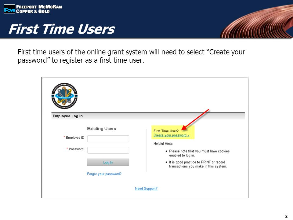 """First time users of the online grant system will need to select """"Create your password"""" to register as a first time user. 2 First Time Users"""