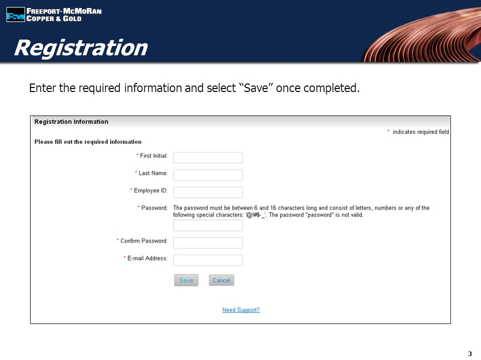 Enter the required information and select Save once completed. 3 Registration