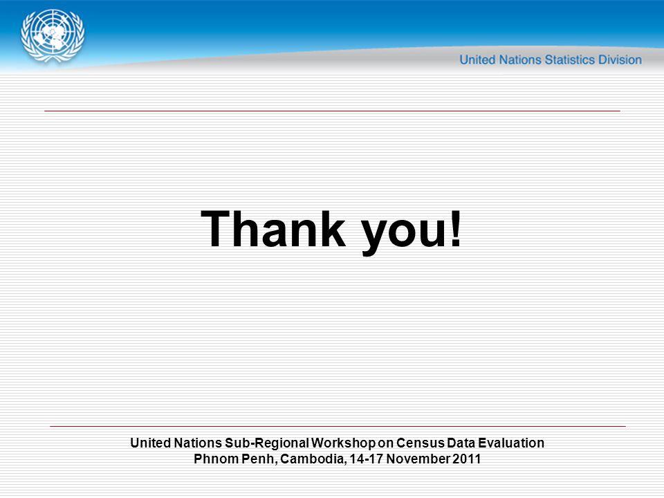 United Nations Sub-Regional Workshop on Census Data Evaluation Phnom Penh, Cambodia, 14-17 November 2011 Thank you!