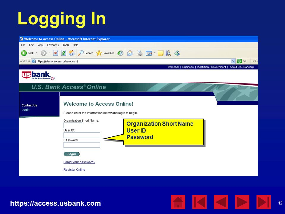 12 Logging In https://access.usbank.com Organization Short Name User ID Password Organization Short Name User ID Password
