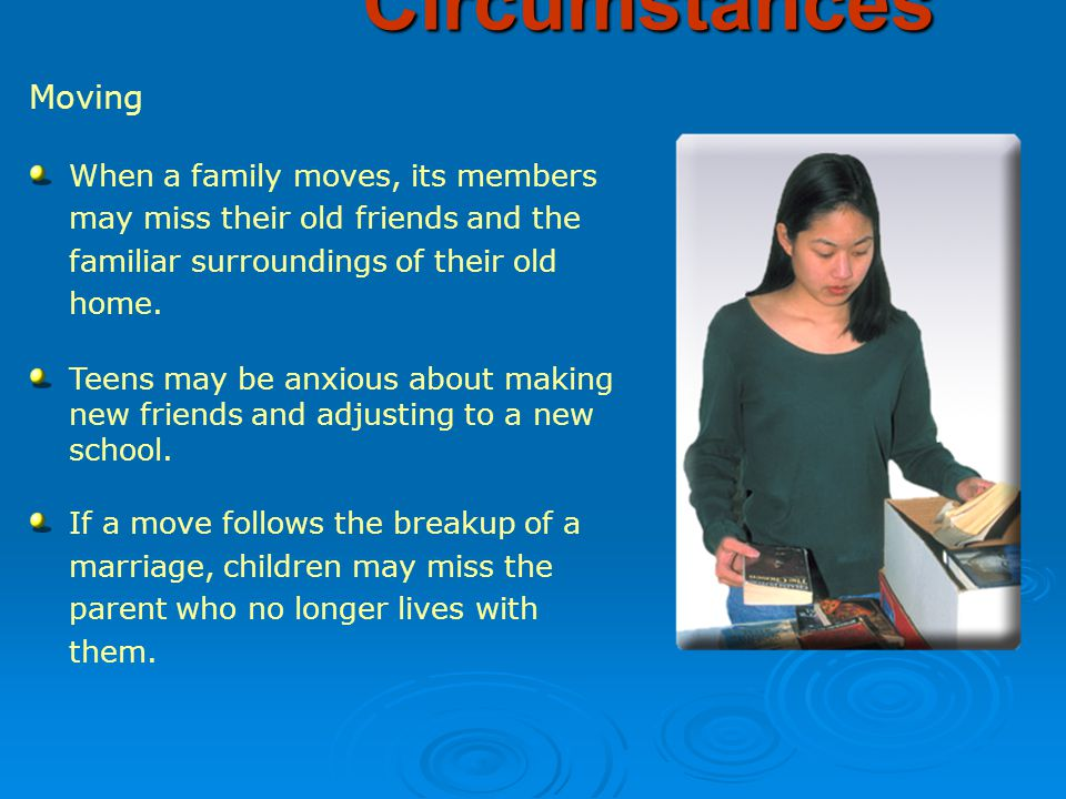 Moving When a family moves, its members may miss their old friends and the familiar surroundings of their old home.