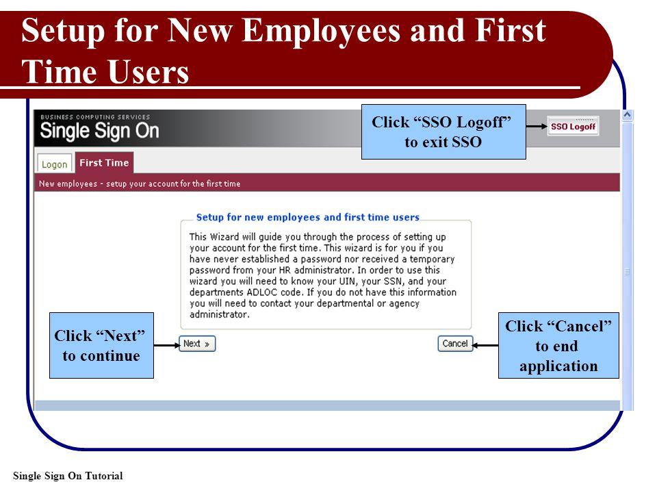 Single Sign On Tutorial Setup for New Employees and First Time Users Click Next to continue Click Cancel to end application Click SSO Logoff to exit SSO