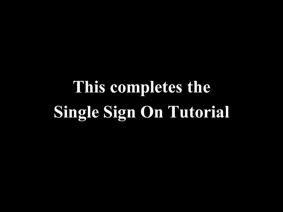 This completes the Single Sign On Tutorial