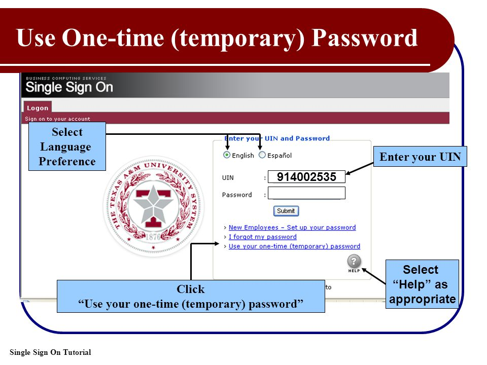 Single Sign On Tutorial Use One-time (temporary) Password Select Language Preference Enter your UIN Click Use your one-time (temporary) password 914002535 Select Help as appropriate