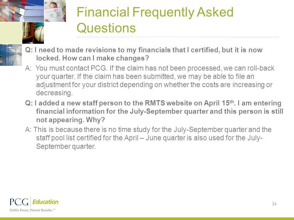 Financial Frequently Asked Questions 24 Q: I need to made revisions to my financials that I certified, but it is now locked. How can I make changes? A