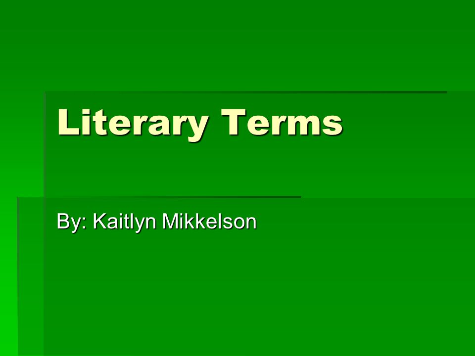 Literary Terms By: Kaitlyn Mikkelson