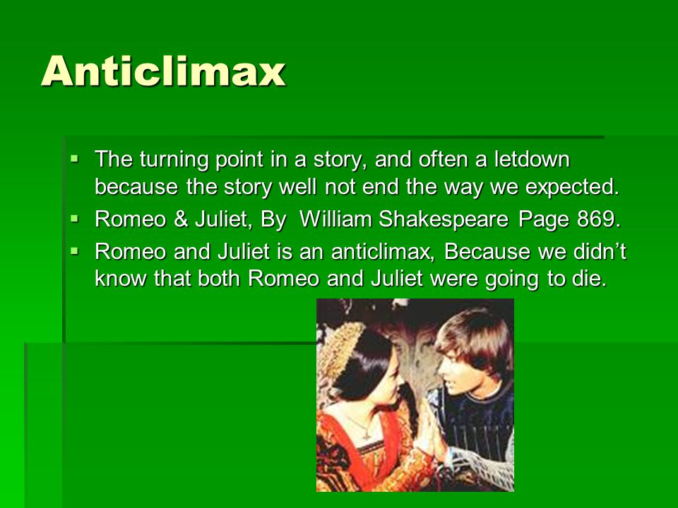 Anticlimax  The turning point in a story, and often a letdown because the story well not end the way we expected.
