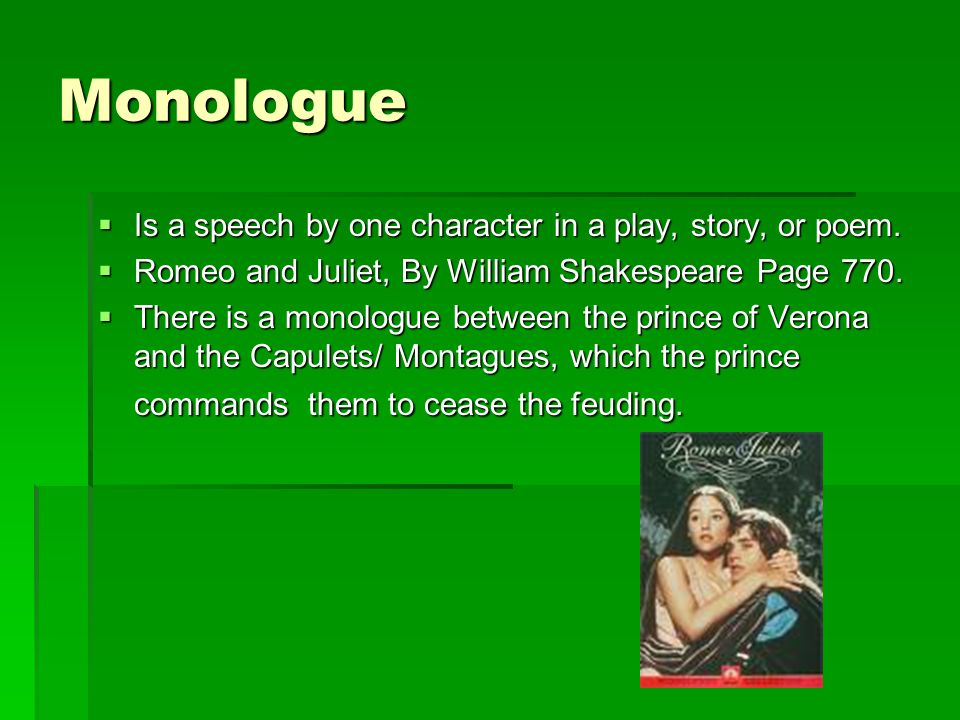 Monologue  Is a speech by one character in a play, story, or poem.