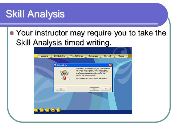 Skill Analysis Your instructor may require you to take the Skill Analysis timed writing.