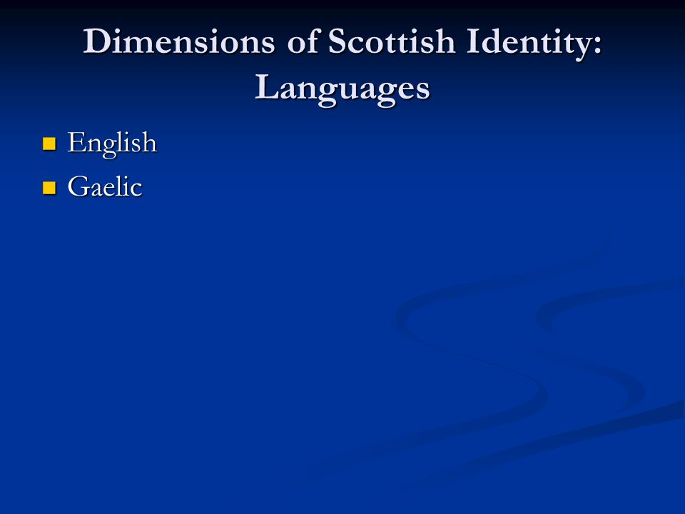 Dimensions of Scottish Identity: Languages English English Gaelic Gaelic