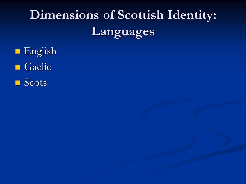 Dimensions of Scottish Identity: Languages English English Gaelic Gaelic Scots Scots
