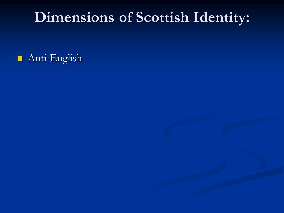 Dimensions of Scottish Identity: Anti-English Anti-English