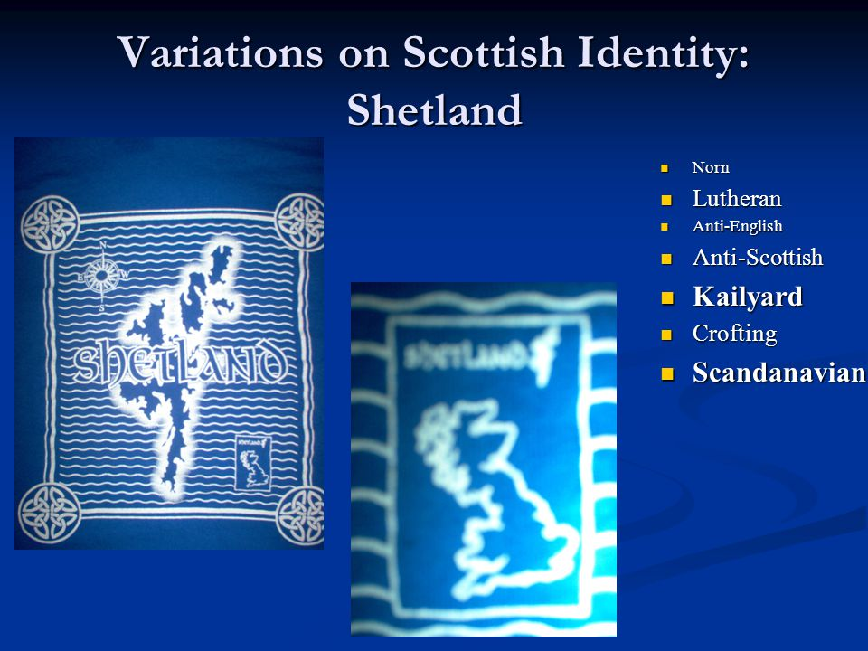 Variations on Scottish Identity: Shetland Norn Lutheran Anti-English Anti-Scottish Kailyard Crofting Scandanavian