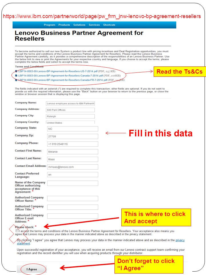 Read the Ts&Cs This is where to click And accept Fill in this data Don't forget to click I Agree https://www.ibm.com/partnerworld/page/pw_frm_jnw-lenovo-bp-agreement-resellers