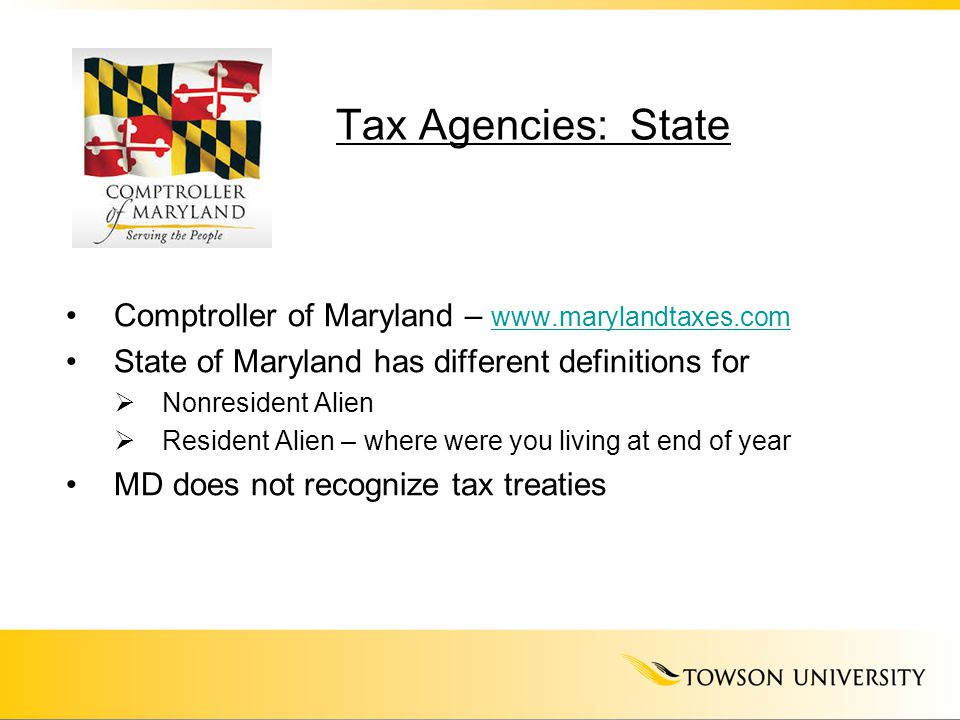 Tax Agencies: State Comptroller of Maryland – www.marylandtaxes.com www.marylandtaxes.com State of Maryland has different definitions for  Nonresiden