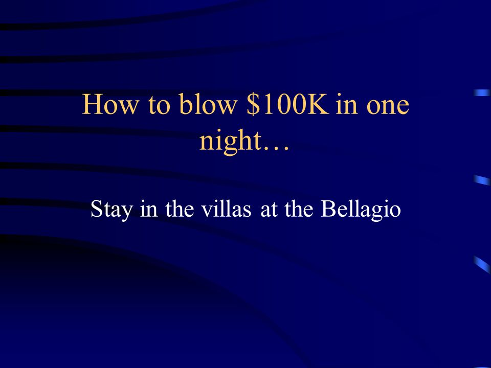 How to blow $100K in one night… Stay in the villas at the Bellagio