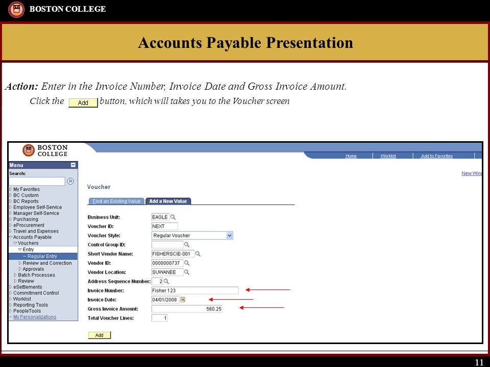 Accounts Payable Presentation BOSTON COLLEGE 11 Action: Enter in the Invoice Number, Invoice Date and Gross Invoice Amount. Click the button, which wi