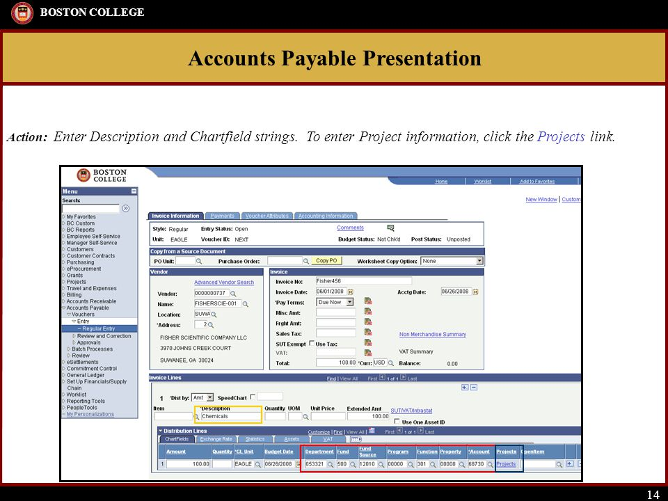 Accounts Payable Presentation BOSTON COLLEGE 14 Action: Enter Description and Chartfield strings.