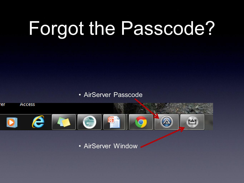 Forgot the Passcode AirServer Passcode AirServer Window